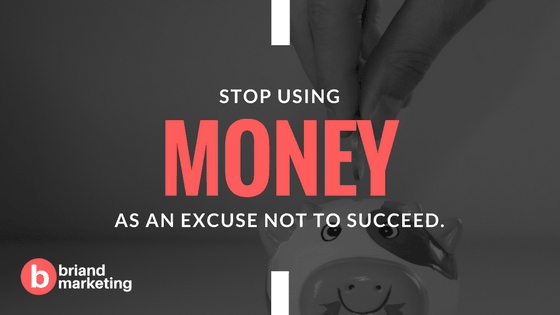 Using money as an excuse NOT to succeed.