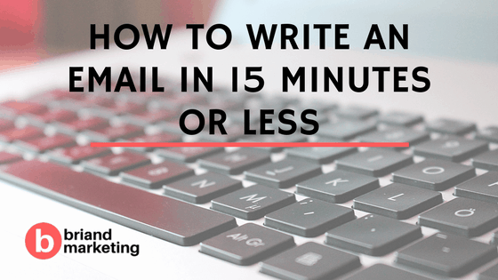 How to Write an Email in 15 Minutes or Less.